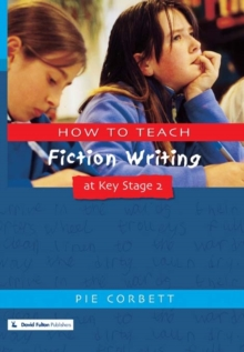 How to Teach Fiction Writing at Key Stage 2, Paperback