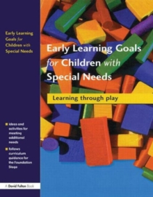 Early Learning Goals for Children with Special Needs : Learning Through Play, Paperback