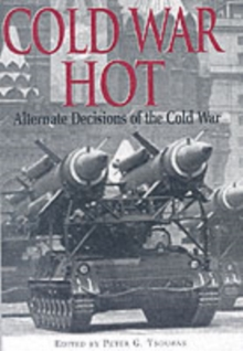 Cold War Hot : Alternative Decisions of the Third World War, Hardback