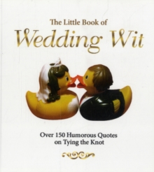 The Little Book of Wedding Wit : Over 150 Humourous Quotes on Tying the Knot, Paperback