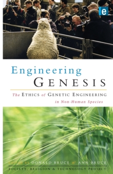 Engineering Genesis : Ethics of Genetic Engineering in Non-human Species, Paperback
