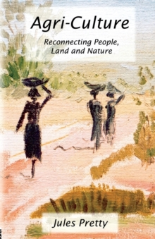 Agri-culture : Reconnecting People, Land and Nature, Paperback