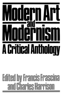 Modern Art and Modernism : A Critical Anthology, Paperback Book