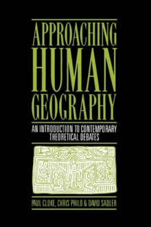 Approaching Human Geography : An Introduction to Contemporary Theoretical Debates, Paperback