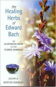 The Healing Herbs of Edward Bach : A Practical Guide to Making the Remedies, Paperback