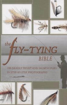 The Fly-tying Bible : 100 Deadly Trout and Salmon Flies in Step-by-step Photographs, Spiral bound