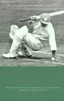 Bodyline Autopsy : The Full Story of the Most Sensational Test Cricket Series: Australia V England 1932-33, Paperback Book