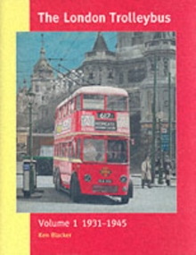The London Trolleybus : 1931-1945 Vol 1, Hardback