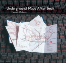 Underground Maps After Beck : The Story of the London Underground Map in the Hands of Henry Beck's Successors, Hardback