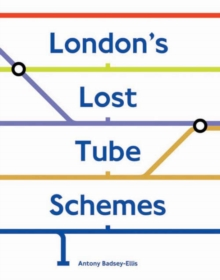 London's Lost Tube Schemes, Hardback