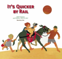 It's Quicker by Rail : LNER Publicity, 1923-1947, Paperback
