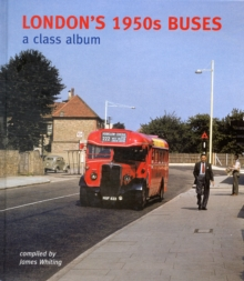 London's 1950s Buses : A Class Album, Hardback Book