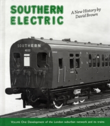 Southern Electric : Development of the London Suburban Network and Its Trains v. 1, Hardback
