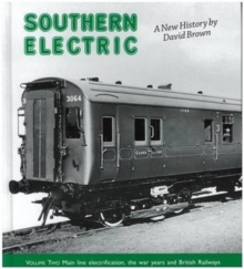 Southern Electric : A New History Main Line Electrification, the War Years and British Railways v. 2, Hardback
