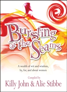 Bursting at the Seams : A Wealth of Wit and Wisdom by, for and About Women, Paperback