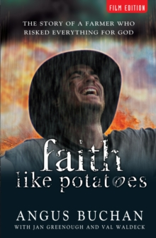 Faith Like Potatoes : The Story of a Farmer Who Risked Everything for God, Paperback