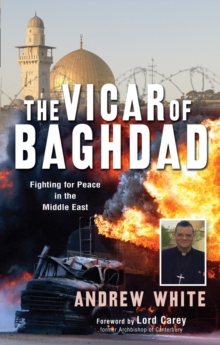 The Vicar of Baghdad : Fighting for Peace in the Middle East, Paperback Book