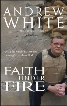 Faith Under Fire : What the Middle East Conflict Has Taught Me About God, Paperback