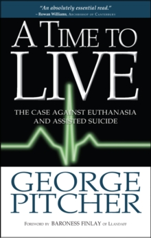 A Time to Live : The Case Against Euthanasia and Assisted Suicide, Paperback