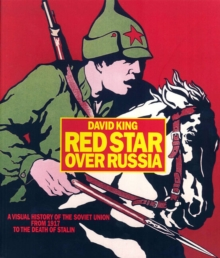 Red Star Over Russia : A Visual History of the Soviet Union from 1917 to the Death of Stalin, Paperback