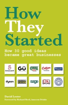 How They Started : How 30 Good Ideas Became Great Businesses, Paperback