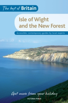 The Best of Britain: The Isle of Wight & the New Forest : Accessible, Contemporary Guides by Local Experts, Paperback