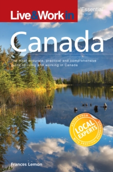 Live and Work in Canada : The Most Accurate, Practical and Comprehensive Guide to Living in Canada, Paperback Book