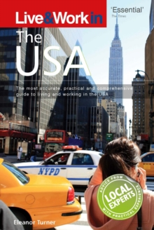 Live and Work in the USA : The Most Accurate, Practical and Comprehensive Guide to Living in the USA, Paperback