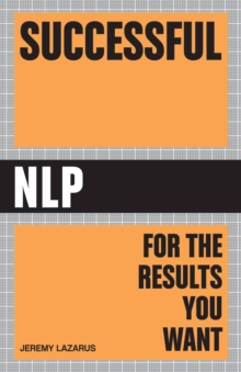 Successful NLP : Quick and Easy Ways to Use Neuro-linguistic Programming to Get Ahead in Life, Paperback