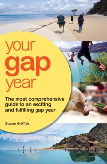 Your Gap Year : The Most Comprehensive Guide to an Exciting and Fulfiling Gap Year, Paperback Book