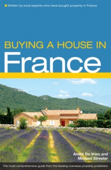 Buying a House in France : The Complete Guide to Buying Property in France, Paperback
