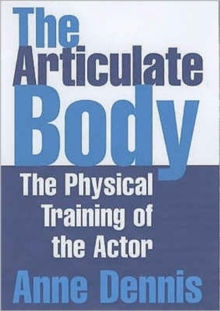 The Articulate Body : The Physical Training of the Actor, Paperback