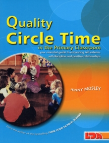 Quality Circle Time in the Primary Classroom : Your Essential Guide to Enhancing Self-esteem, Self-discipline and Positive Relationships, Paperback