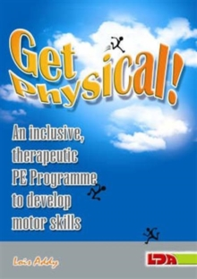 Get Physical! : An Inclusive, Therapeutic PE Programme to Develop Motor Skills, Paperback
