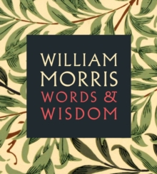 William Morris : Words & Wisdom, Paperback
