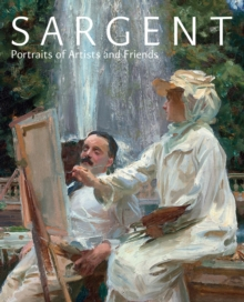 Sargent : Portraits of Artists and Friends, Hardback