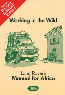 Working in the Wild : Land Rover's Manual for Africa, Paperback