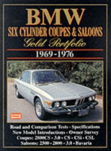 BMW Six Cylinder Coupes and Saloons, 1969-76 Gold Portfolio : Contemporary Articles Cover Road and Comparison Tests, Model Introductions, Driving Impressions and Long Term Tests, Paperback