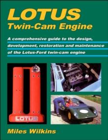 Lotus Twin-Cam Engine : A Comprehensive Guide to the Design, Development, Restoration and Maintenance of the Lotus-Ford Twin-Cam Engine, Paperback Book