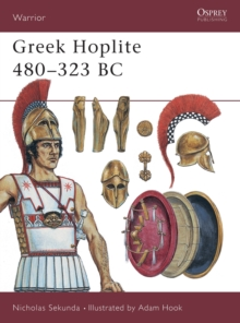 Greek Hoplite, 480-323 BC : Weapons, Armour, Tactics, Paperback