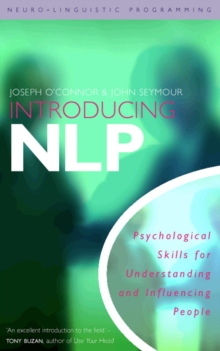 Introducing Neuro-linguistic Programming : Psychological Skills for Understanding and Influencing People, Paperback