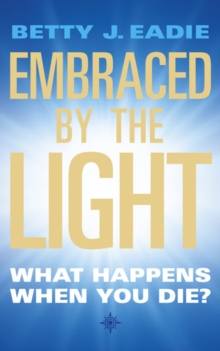 Embraced by the Light : What Happens When You Die?, Paperback Book