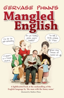 Mangled English : A Lighthearted Look at the Mishandling of the English Language by 'the Man with the Funny Name', Hardback