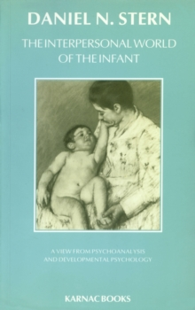 The Interpersonal World of the Infant : A View from Psychoanalysis and Development Psychology, Paperback