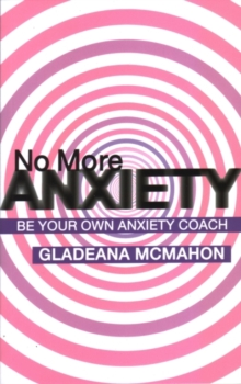 No More Anxiety : Be Your Own Anxiety Coach, Paperback Book