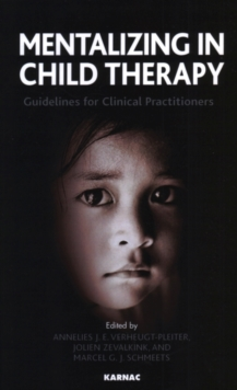 Mentalizing in Child Therapy : Guidelines for Clinical Practitioners, Paperback