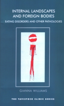 Internal Landscapes and Foreign Bodies : Eating Disorders and Other Pathologies, Paperback