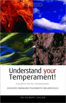 Understand Your Temperament! : A Guide to the Four Temperaments - Choleric, Sanguine, Phlegmatic, Melancholic, Paperback
