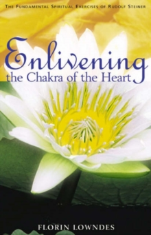 Enlivening the Chakra of the Heart : The Fundamental Spiritual Exercises of Rudolf Steiner, Paperback