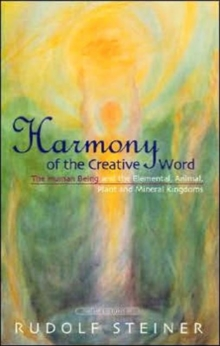 Harmony of the Creative Word : The Human Being and the Elemental, Animal, Plant and Mineral Kingdoms, Paperback Book